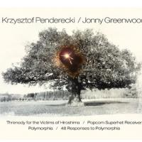 krzysztof-penderecki-jonny-greenwood-threnody-for-the-victims-of-hiroshima-popcorn-superhet-receiver-polymorphia-48-responses-to-polymorphia