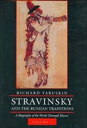 Stravinsky and the Russian Traditions:  A Biography of the Works through Mavra.